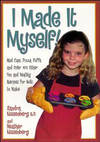 image of I Made It Myself: Mud Cups, Pizza Puffs, and Over100 Other Fun and Healthy Recipes for Kids to Make