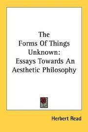 The Forms Of Things Unknown: Essays Towards An Aesthetic Philosophy by Herbert Read - Paperback - 2007-08-23 - from Ergodebooks and Biblio.com