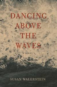 DANCING ABOVE THE WAVES: A Novel