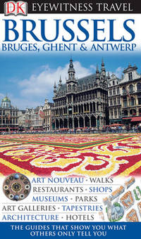 DK Eyewitness Travel Guide: Brussels, Bruges, Ghent & Antwerp DK Publishing; O'Leary,...