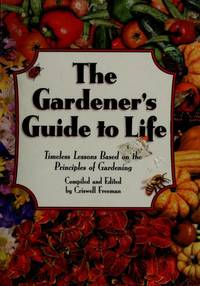 The Gardener's Guide to Life: Timeless Lessons Based on the Principles of Gardening