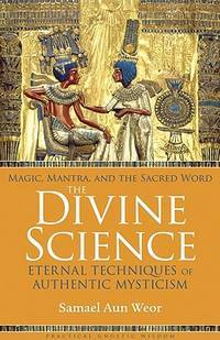 DIVINE SCIENCE: Eternal Techniques Of Authentic Mysticism--Magic, Mantra & The Sacred World