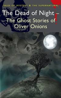 The Dead Of Night : Ghost Stories Of Oliver Onions