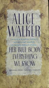 HER BLUE BODY EVERYTHING WE KNOW; Earthling poems 1965-1990 complete by  Alice WALKER - Signed First Edition - 1991 - from Second Life Books Inc and Biblio.com