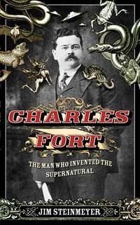 Charles Fort  The Man Who Invented the Supernatural