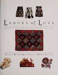 LABORS OF LOVE AMERICA'S TEXTILES AND NEEDLEWORK 1650 - 1930