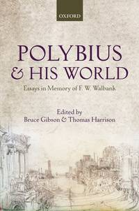 Polybius and his World: Essays in Memory of F.W. Walbank
