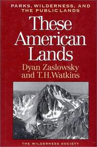 These American Lands: Parks, Wilderness, and the Public Lands: Revised and Expanded Edition by Dyan Zaslowsky; Tom H. Watkins - Paperback - 1994 - from ThatBookGuy and Biblio.com