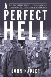 A Perfect Hell The True Story of the FSSF, Forgotten Commandos of the Second World War