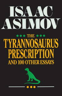 image of The Tyrannosaurus Prescription and 100 Other Essays: And 100 Other Essays