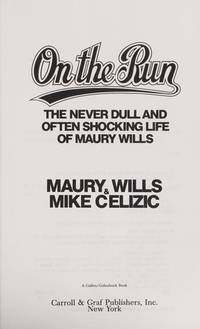 On the Run The Never Dull and Often Shocking Life of Maury Wills
