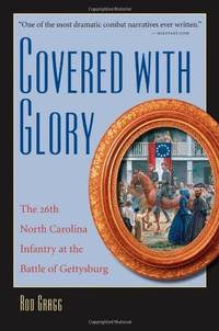 Covered with Glory: The 26th North Carolina Infantry at the Battle of Gettysburg
