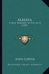 image of Alberta: A New Tragedy, In Five Acts (1787)