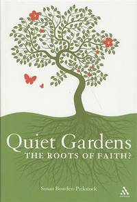 Quiet Gardens: The Roots of Faith? by  Susan Bowden-Pickstock - Hardcover - 2009 - from Fireside Bookshop and Biblio.com