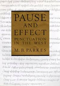 PAUSE AND EFFECT Punctuation in the West by  M. B Parkes - Paperback - 1993 - from Ancient World Books and Biblio.com
