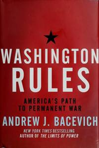 Washington Rules: America's Path to Permanent War (American Empire Project) Bacevich, Andrew