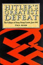 HITLER'S GREATEST DEFEAT: THE COLLAPSE OF ARMY GROUP CENTRE JUNE 1944