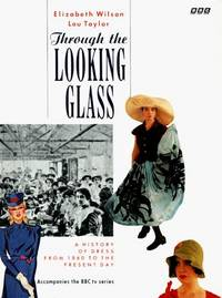 Through the Looking Glass: A History of Dress from 1860 to the Present Day by Elizabeth Wilson; Lou Taylor - Paperback - 1991 - from Bingo Used Books and Biblio.com