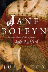 Jane Boleyn: The True Story of the Infamous Lady Rochford by  Julia Fox - First Edition - 2007-12-26 - from Kayleighbug Books and Biblio.com