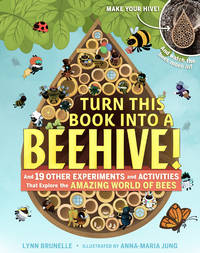 Turn This Book Into a Beehive!: And 19 Other Experiments and Activities That Explore the Amazing...