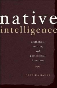 Native Intelligence: Aesthetics, Politics, and Postcolonial Literature