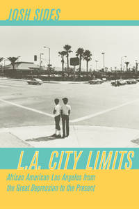 L.A. City Limits: African American Los Angeles from the Great Depression to the Present (George...