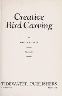 CREATIVE BIRD CARVING by  William I Tawes - First Edition - 1969 - from Gravelly Run Antiquarians and Biblio.com