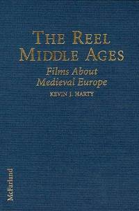 The Reel Middle Ages: American, Western and Eastern European, Middle Eastern, and Asian Films about Medieval Europe
