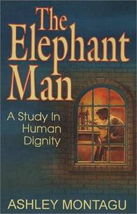 The Elephant Man : A Study in Human Dignity by Ashley Montagu - Paperback - 3 - 2001-08-01 - from Ergodebooks and Biblio.com