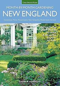 New England Month-by-Month Gardening: What to Do Each Month to Have a Beautiful Garden All Year -...