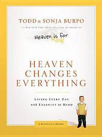 Heaven Changes Everything  Living Every Day with Eternity in Mind