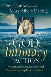 The GOD of Intimacy and Action, Reconnecting Ancient Spiritual Practices, Evangelism, and Justice
