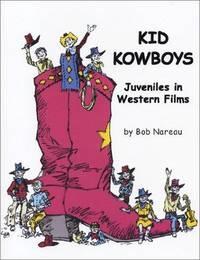 Kid Kowboys: Juveniles in Western Films. [1st paperback].