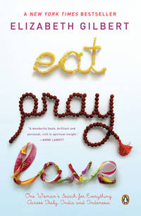 Eat Pray Love by Elizabeth Gilbert - Paperback - 2007 - from Dan A.Domike and Biblio.com