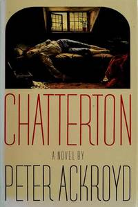 Chatterton: A Novel by Peter Ackroyd - First American edition - 1988 - from Stephen Howell (SKU: 662)