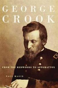 George Crook; From the Redwoods to Appomattox