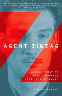 Agent Zigzag: A True Story of Nazi Espionage, Love, and Betrayal by Macintyre, Ben - 2008