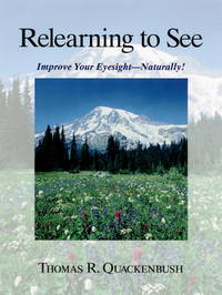Relearning to See : Improve Your Eyesight - Naturally!