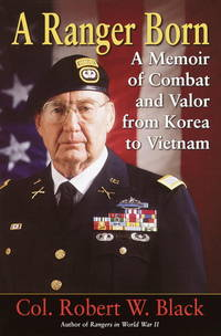 A Ranger Born: A Memoir of Combat and Valor from Korea to Vietnam by Robert W. Black - 1st Edition  - 2002 - from Dalley Book Service and Biblio.com