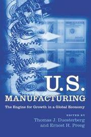 U.S. Manufacturing The Engine for Growth in a Global Economy