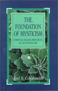 Foundation of Mysticism : Spiritual Healing Principles of the Infinite Way