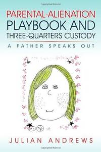 Parental-Alienation Playbook And Three-Quarters Custody: A Father Speaks Out