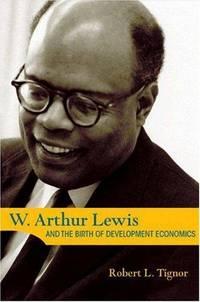 W. Arthur Lewis and the Birth of Development Economics (Princeton Legacy Library, 5661)