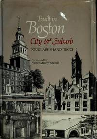 BUILT IN BOSTON. City And Suburb, 1800 - 1950.