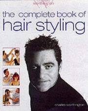 THE COMPLETE BOOK OF HAIRSTYLING by  Charles Worthington - Hardcover - 2001 - from Diversity Books and Biblio.com