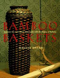 Bamboo Baskets: Japanese Art and Culture Interwoven with the Beauty of Ikebana by Maggie Oster; Mark Seelen [Photographer]; Yi-An Chou [Contributor]; - Paperback - 1995-09-01 - from R&R Books and Biblio.com