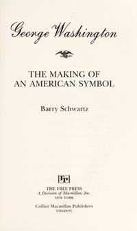 GEORGE WASHINGTON : the Making of an American Symbol