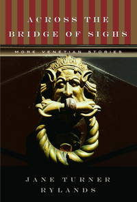 Across the Bridge of Sighs: More Venetian Stories by  Jane Turner Rylands - First Edition, 1st printing - 2005 - from after-words bookstore and Biblio.com