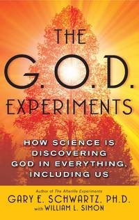 G. O. D. Experiments How Science Is Discovering God in Everything, Including Us