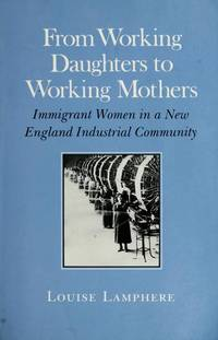 FROM WORKING DAUGHTERS TO WORKING MOTHERS: IMMIGRANT WOMEN IN A NEW ENGLAND INDUSTRIAL COMMUNITY
